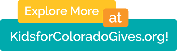 Explore More at Kids For Colorado Gives Website